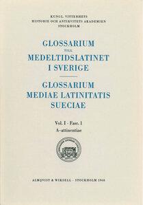 Glossarium till medeltidslatinet i Sverige – I:1