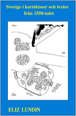 Sverige i kartskisser och texter från 1550-talet